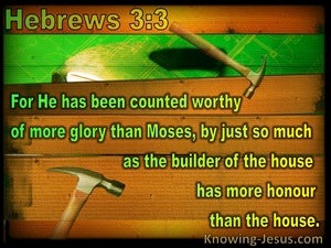 Hebrews 3:3 Jesus More Worthy Of More As Builder Of House Honour Than Moses (brown)